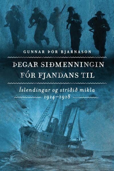 Þegar siðmenningin fór fjandans til: Íslendingar og stríðið mikla 1914–1918