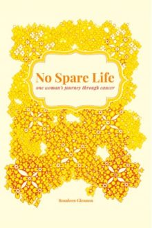 No Spare Life: one woman's journey through cancer